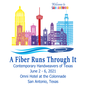 Contemporary Handweavers of Texas Conference 2021 - A Fiber Runs Through It (June 2-6, 2021 in San Antonio, TX)
