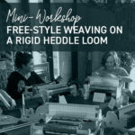 Mini-Workshop: Free-Style Weaving on a Rigid Heddle Loom